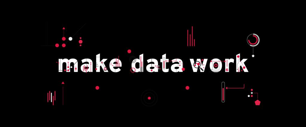 Make Data Work, è il momento di far funzionare i dati